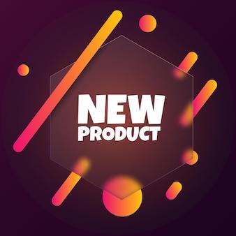 Novo produto. banner de bolha do discurso com o novo texto do produto. estilo de morfismo de vidro. para negócios, marketing e publicidade. vetor em fundo isolado. eps 10.
