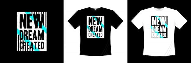 Novo sonho criado design de camiseta para tipografia