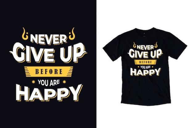 Nunca desista antes de ser feliz tipografia para design de camiseta