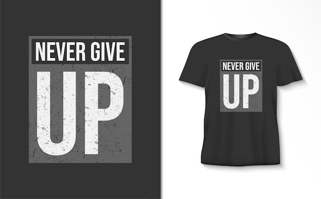 Nunca desista da camiseta de tipografia