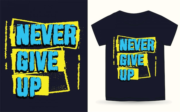 Nunca desista de tipografia para camiseta
