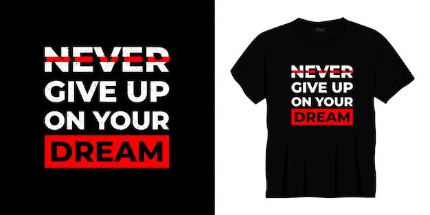 Nunca desista do seu design de camiseta de tipografia de sonho