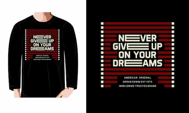 Nunca desista dos seus sonhos tipografia tshirt de manga comprida design premium vector