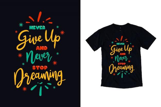 Nunca desista e nunca pare de sonhar com tipografia para design de camiseta
