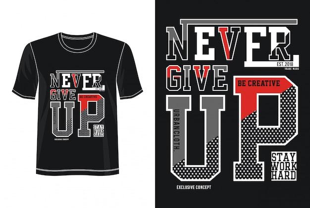 Nunca desista o design da tipografia camiseta
