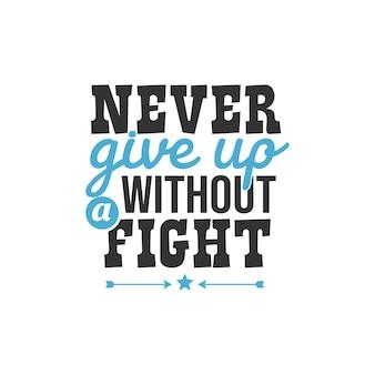Nunca desista sem lutar, design de citações inspiradoras