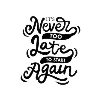 Nunca é tarde demais para começar a mão desenhada letras citação