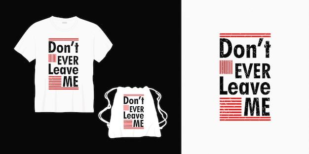 Nunca me deixe tipografia letras de design para camiseta, bolsa ou mercadoria