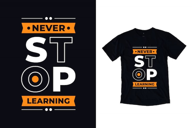 Nunca pare de aprender design de camiseta moderna citação tipografia