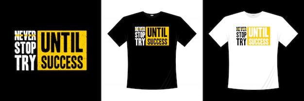 Nunca pare de tentar até o sucesso tipografia t-shirt design