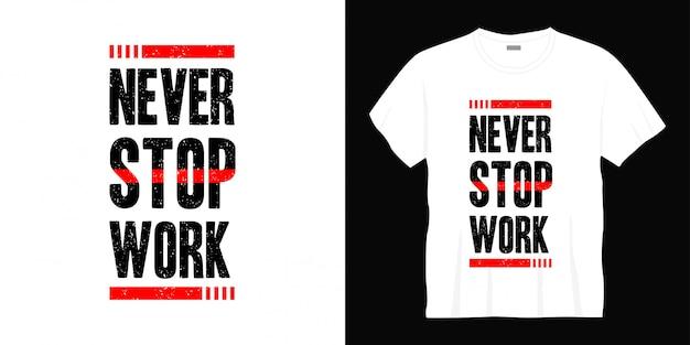 Nunca pare de trabalhar tipografia design de t-shirt