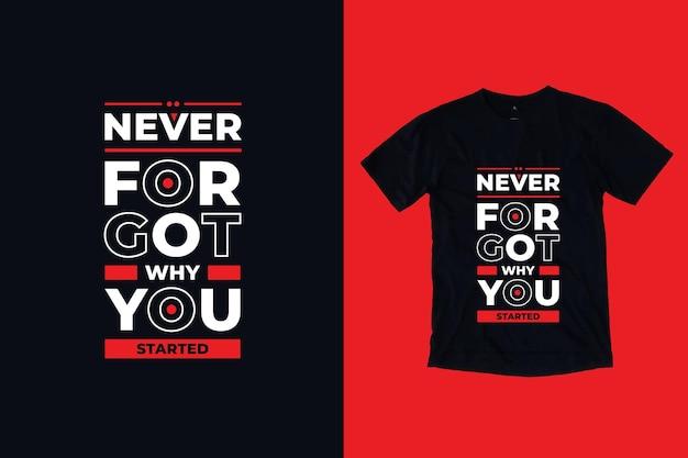 Nunca se esqueça por que você começou o design moderno de camisetas de citações de tpografia