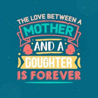 O amor entre uma mãe e uma filha está sempre rotulando mama premium vector design