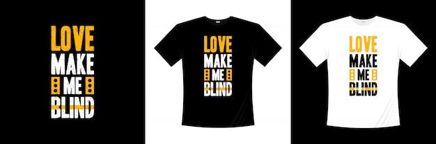 O amor me faz cego tipografia design de t-shirt