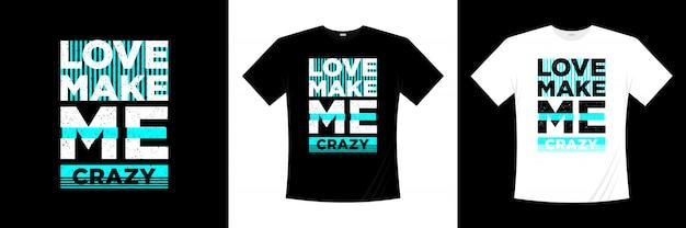 O amor me faz louco design de t-shirt de tipografia