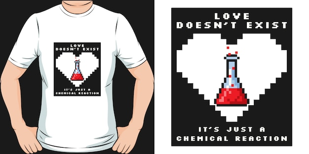O amor não existe, é apenas uma reação química. design exclusivo e moderno de camisetas