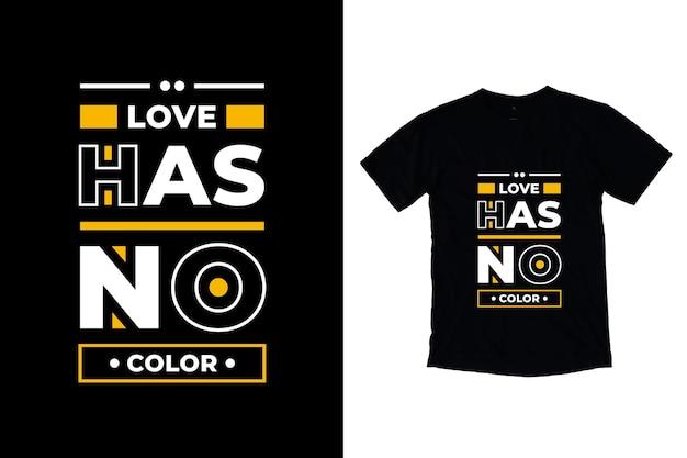 O amor não tem cor com aspas modernas design de camiseta