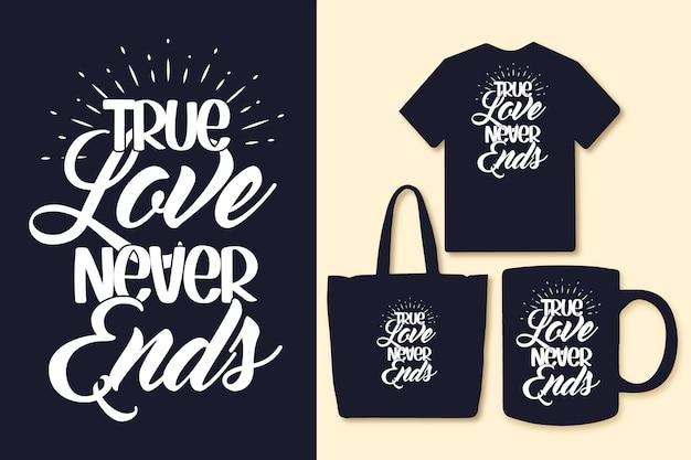 O amor verdadeiro nunca acaba, tipografia, citações de amor, camisetas e mercadorias