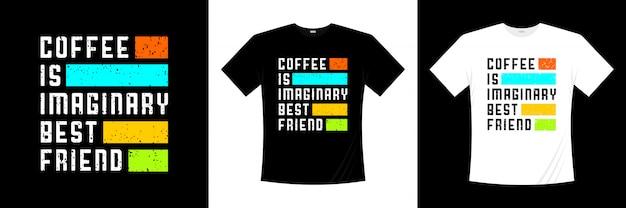 O café é imaginário melhor amigo imaginário cita design de t-shirt