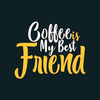 O café é meu melhor amigo