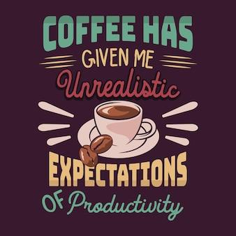 O café me deu expectativas irreais de produtividade. dizer e citar o café