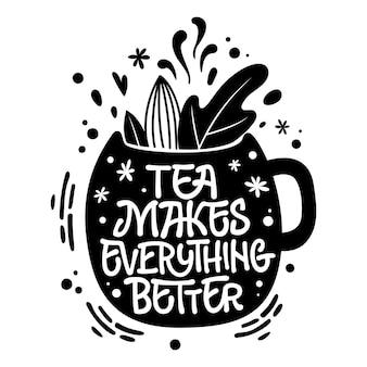 O chá torna tudo melhor - frase de rotulação com tema de chá desenhada à mão fofa. palavras divertidas de ilustração vetorial em uma silhueta de caneca.
