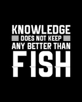 O conhecimento não mantém nada melhor do que o peixe. desenho de cartaz de tipografia desenhada de mão.
