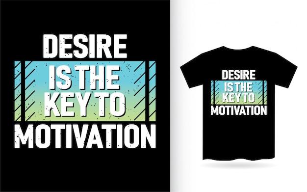 O desejo é a chave à tipografia da motivação camiseta
