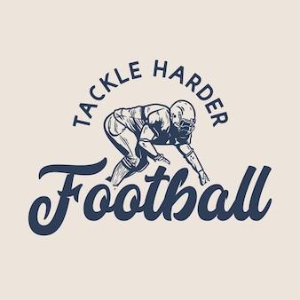 O design da camiseta enfrenta o futebol mais difícil com o jogador de futebol americano fazendo a posição do tackle ilustração vintage