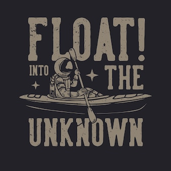O design da camiseta flutua rumo ao desconhecido com ilustração vintage de astronauta caiaque