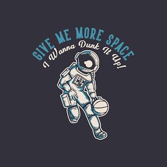 O design da camiseta me dá mais espaço, eu quero mergulhar com um astronauta jogando basquete ilustração vintage
