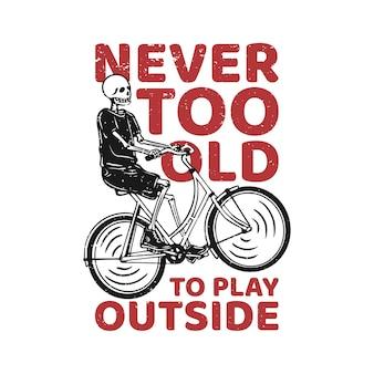 O design da camiseta nunca é muito velho para brincar ao ar livre com uma ilustração vintage de esqueleto andando de bicicleta