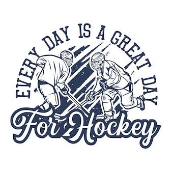 O design da camiseta todos os dias é um grande dia para o hokey com ilustração vintage de dois jogadores de hóquei