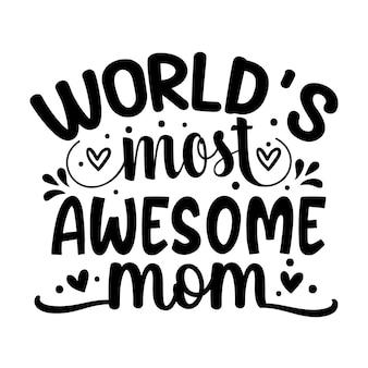 O design de tipografia premium mamãe mais incrível do mundo