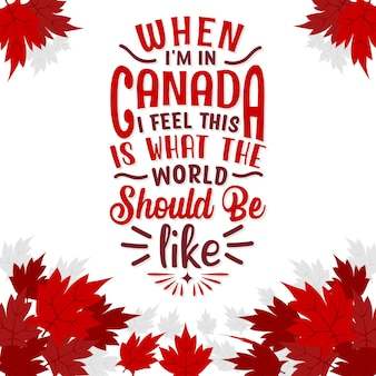 O dia do canadá cita o desenho das letras, quando estou no canadá, sinto que o mundo deveria ser assim