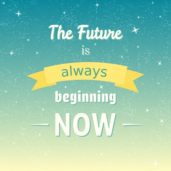 O futuro está sempre começando agora