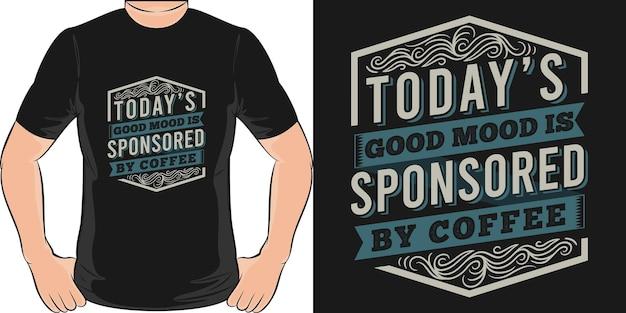 O good mood de hoje é patrocinado pelo café. design exclusivo e moderno de camisetas