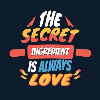 O ingrediente secreto é sempre amor cozinhar citação
