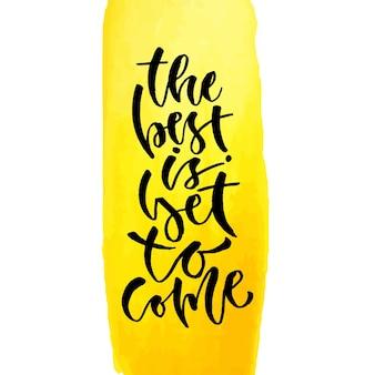 O melhor está por vir. letra de mão de vetor. citação inspiracional moderna com letras de mão. frase de caligrafia para imprimir.