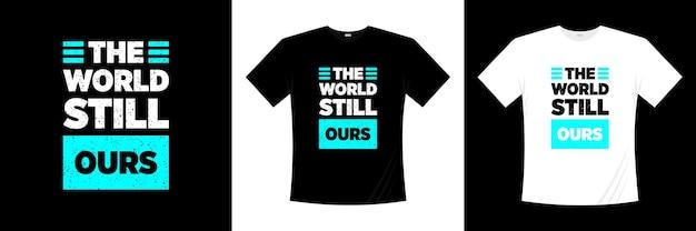 O mundo ainda é nosso design de t-shirt de tipografia. amor, camiseta romântica.