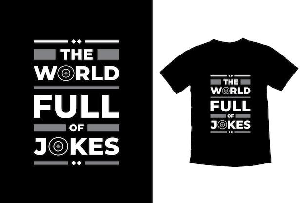 O mundo cheio de piadas citações modernas design de camisetas