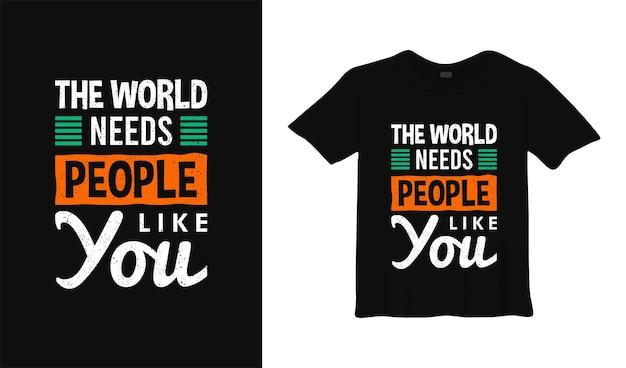 O mundo precisa de pessoas como você design de camisetas motivacionais citações de roupas modernas