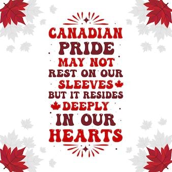 O orgulho canadense pode não estar em nossas mangas, mas está profundamente em nossos corações.