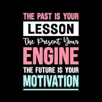 O passado é sua lição o presente seu motor de citações motivacionais design de camisetas