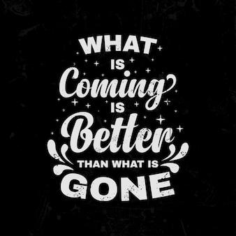 O que está por vir é melhor do que o que é ido inspirational quotes lettering