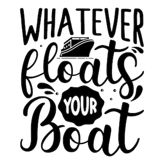 O que quer que faça seu barco flutuar cotações ilustração premium vector design