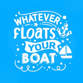 O que quer que flutue em seu barco com letras premium vector design