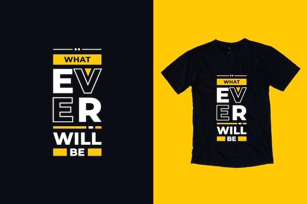 O que quer que seja o design de camisetas de citações modernas