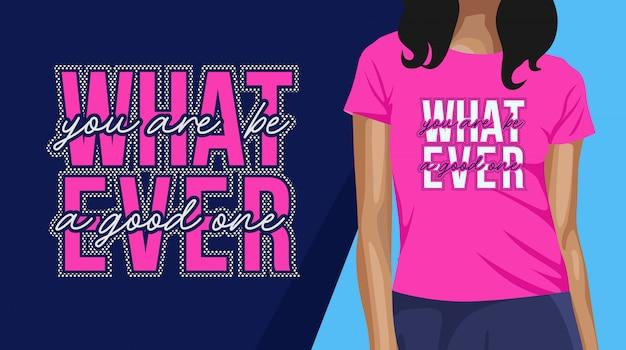 O que quer que seja, tipografia design de t-shirt