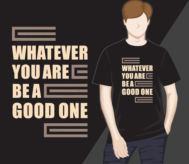 O que quer que você seja, seja um bom design de camiseta com tipografia